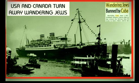 PRESIDENT ROOSEVELT turned away German-Jewish refugees aboard the M.S. ST LOUIS 1939 seeking refuge in USA